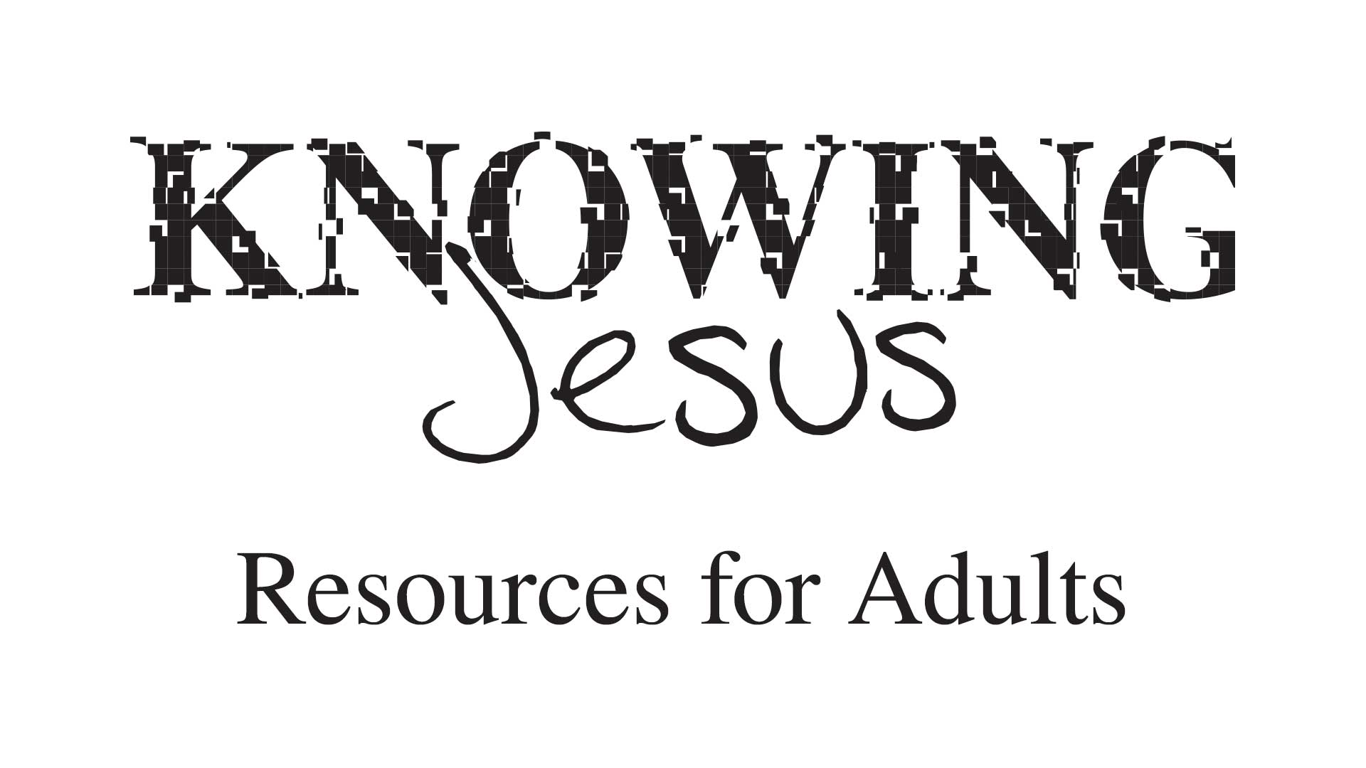 Knowing Jesus - Resources for Adults