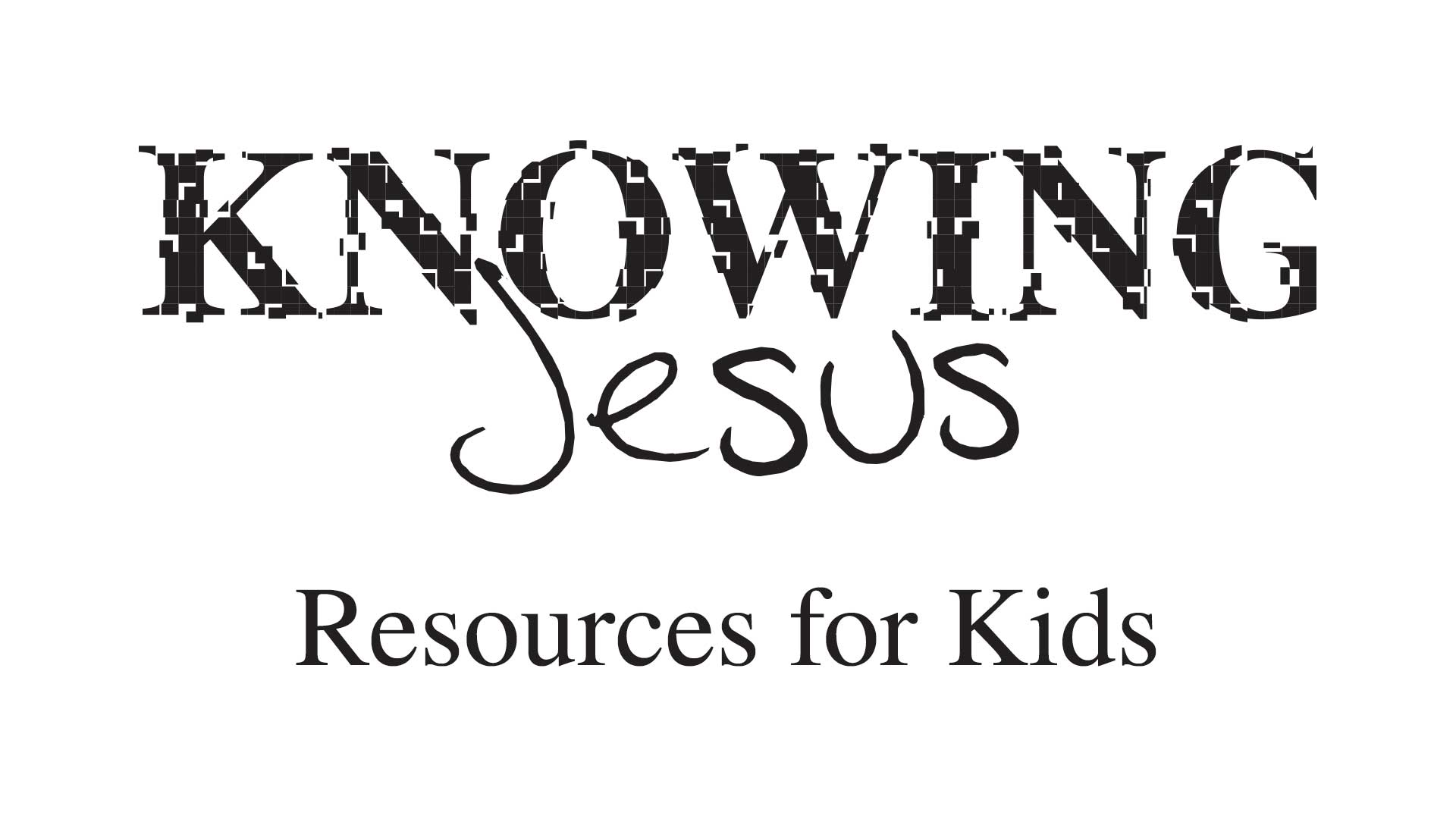 Knowing Jesus - Resources for Kids